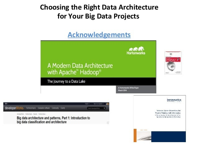 Choosing the Right Data Architecture for Your Big Data Projects Acknowledgements