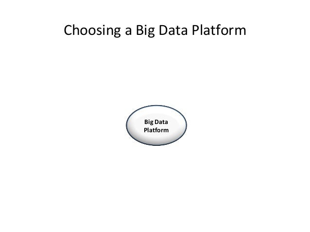 Choosing a Big Data Platform Big Data Platform