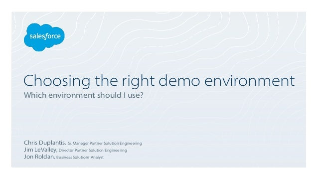 Choosing the right demo environment Which environment should I use? Chris Duplantis, Sr. Manager Partner Solution Engineer...