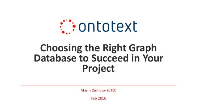 Choosing the Right Graph Database to Succeed in Your Project Marin Dimitrov (CTO) Feb 2016