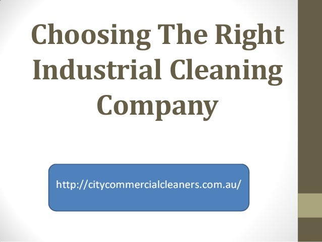 Choosing The RightIndustrial Cleaning    Company