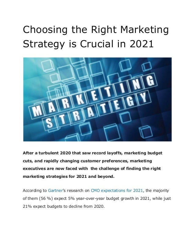 Choosing the Right Marketing Strategy is Crucial in 2021 After a turbulent 2020 that saw record layoffs, marketing budget ...