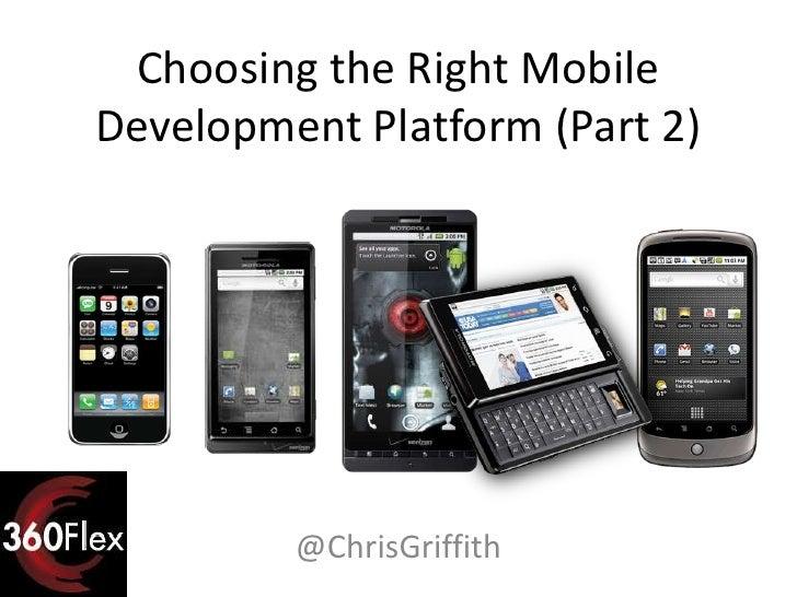 Choosing the Right MobileDevelopment Platform (Part 2)         @ChrisGriffith