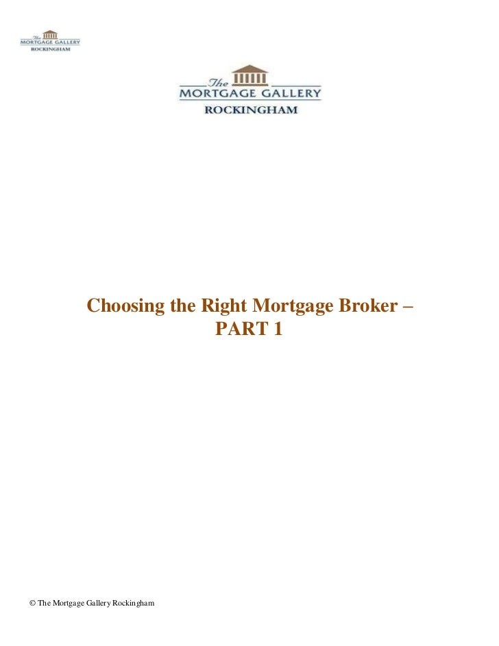 Choosing the Right Mortgage Broker –                             PART 1© The Mortgage Gallery Rockingham