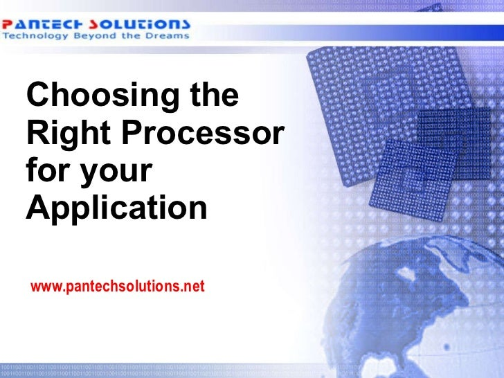 Choosing the Right Processor for your Application www.pantechsolutions.net