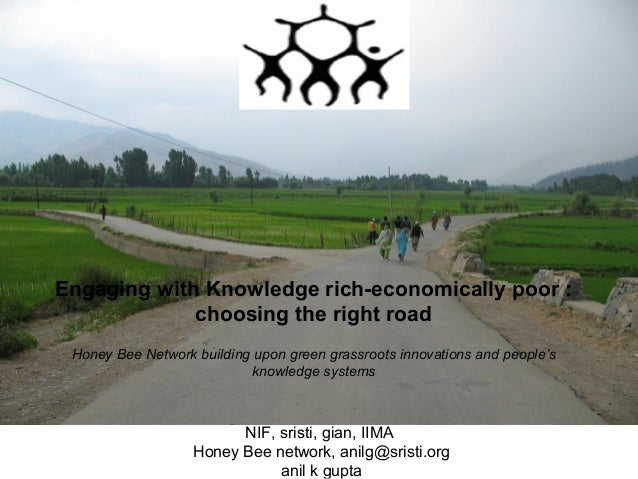 Engaging with Knowledge rich-economically poor : choosing the right road Honey Bee Network building upon green grassroots ...