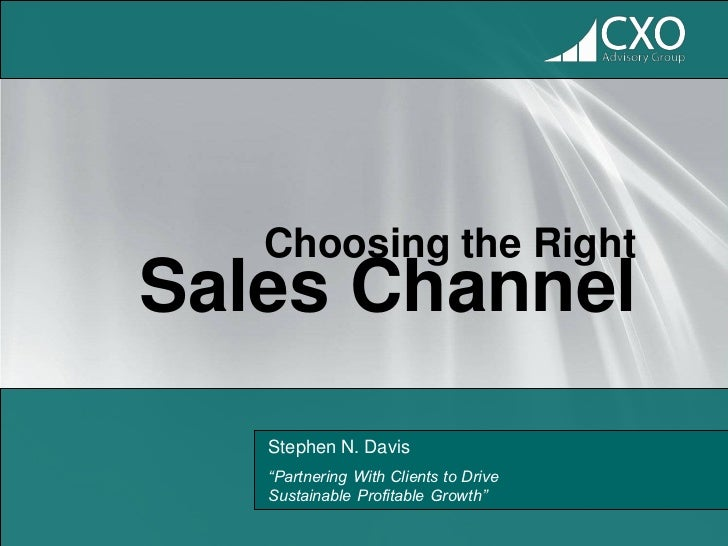 "Choosing the RightSales Channel   Stephen N. Davis   ""Partnering With Clients to Drive   Sustainable Profitable Growth"""