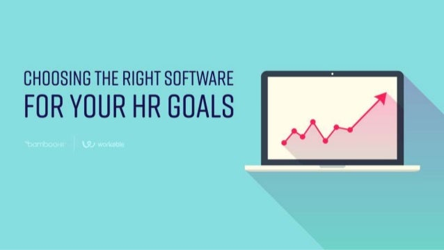 bamboohr.com workable.com Choosing the Right Software for Your HR Goals Today's Agenda 1. What really adds value? 2. Succe...