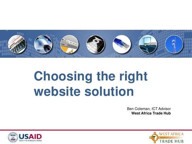 Choosing the right<br />website solution<br />Ben Coleman, ICT Advisor<br />West Africa Trade Hub<br />
