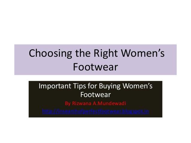 Choosing the Right Women's Footwear Important Tips for Buying Women's Footwear By Rizwana A.Mundewadi http://insearchofper...