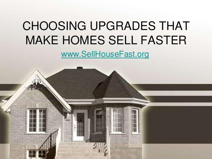 CHOOSING UPGRADES THATMAKE HOMES SELL FASTER     www.SellHouseFast.org