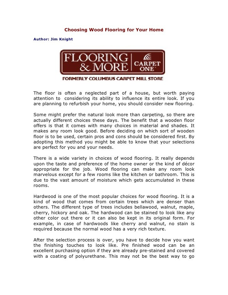 Choosing Wood Flooring for Your HomeAuthor: Jim KnightThe floor is often a neglected part of a house, but worth payingatte...