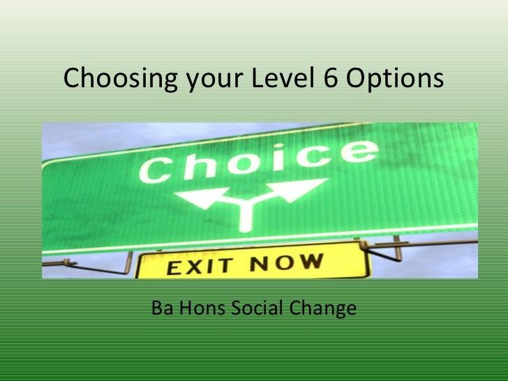 Choosing your Level 6 Options Ba Hons Social Change