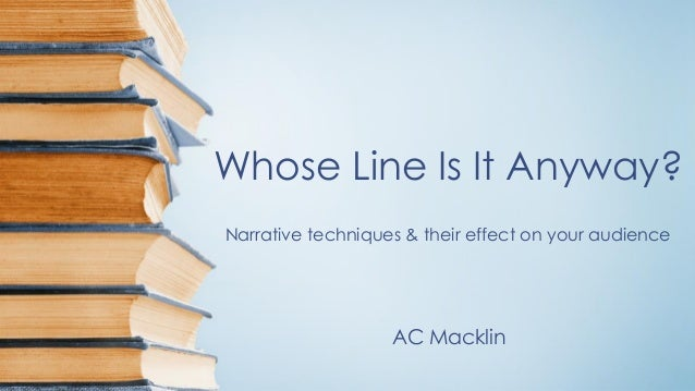 Whose Line Is It Anyway? AC Macklin Narrative techniques & their effect on your audience