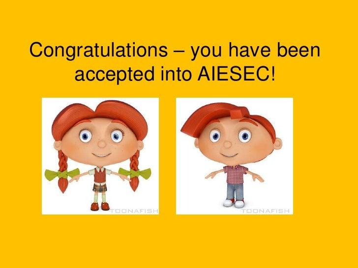 Congratulations – youhavebeenacceptedinto AIESEC!<br />