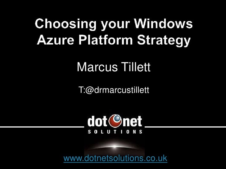 Marcus Tillett    T:@drmarcustillett     www.dotnetsolutions.co.uk