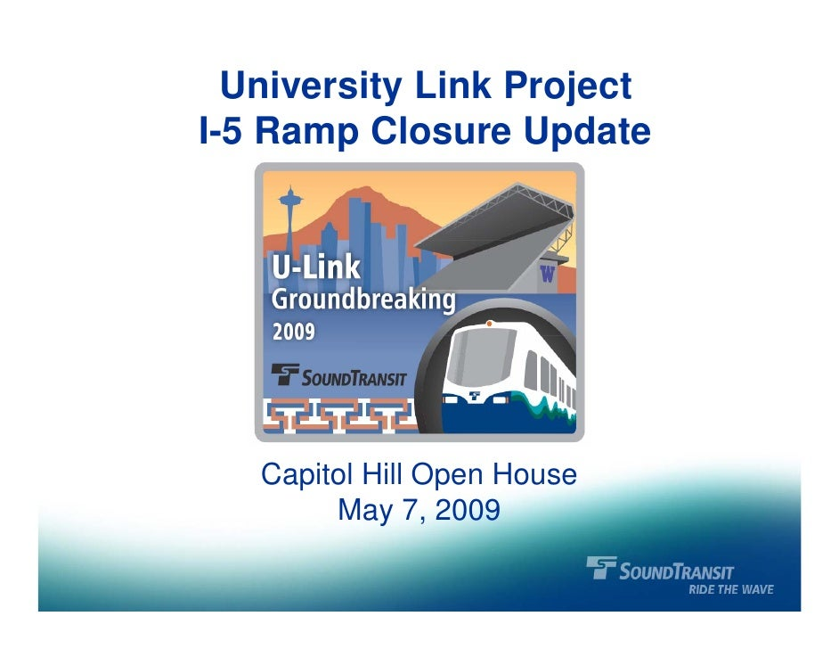 University Link Project I-5 Ramp Closure Update        Capitol Hill Open House         May 7, 2009