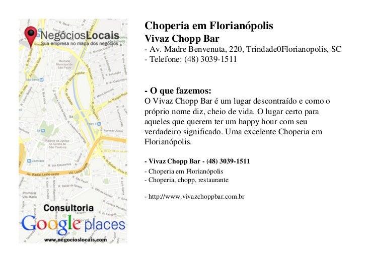 Choperia em FlorianópolisVivaz Chopp Bar- Av. Madre Benvenuta, 220, Trindade0Florianopolis, SC- Telefone: (48) 3039-1511- ...