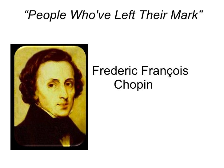 """"""" People Who've Left Their Mark""""   Frederic François  Chopin"""