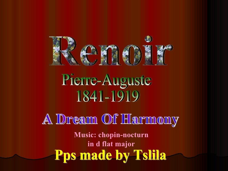 Renoir Pierre-Auguste 1841-1919 A Dream Of Harmony Pps made by Tslila Music: chopin-nocturn in d flat major