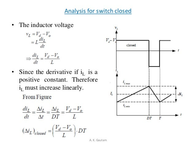 Analysis for switch closed• The inductor voltage• Since the derivative if iL is apositive constant. ThereforeiL must incre...