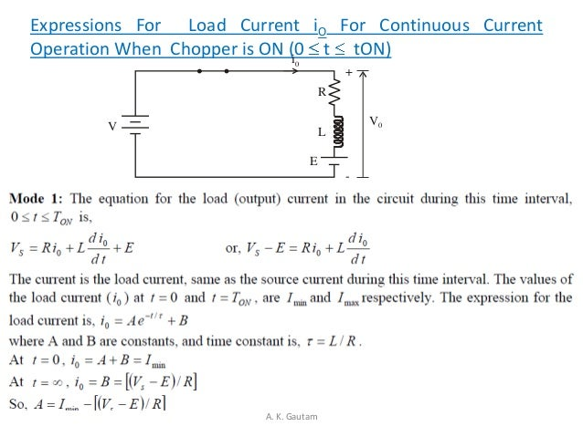 Expressions For Load Current iO For Continuous CurrentOperation When Chopper is ON (0 t tON)A. K. GautamVi0V0RLE+-