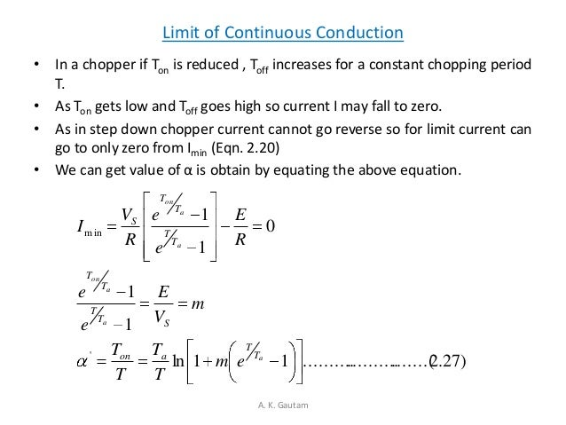 Limit of Continuous Conduction• In a chopper if Ton is reduced , Toff increases for a constant chopping periodT.• As Ton g...