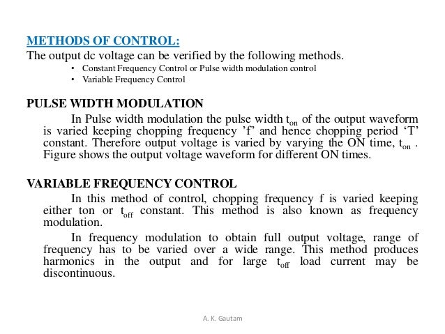 METHODS OF CONTROL:The output dc voltage can be verified by the following methods.• Constant Frequency Control or Pulse wi...