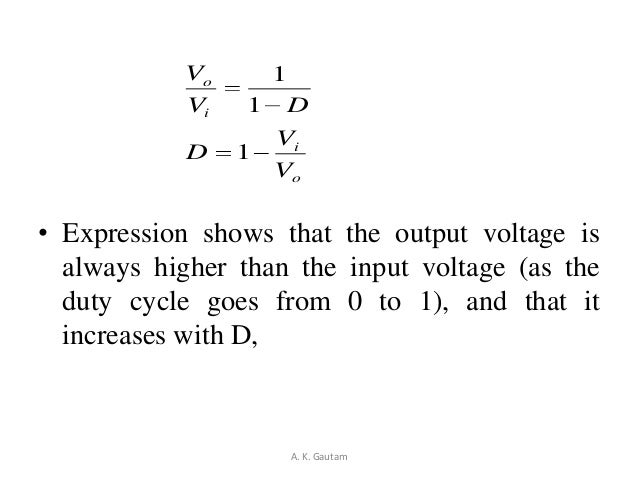 • Expression shows that the output voltage isalways higher than the input voltage (as theduty cycle goes from 0 to 1), and...