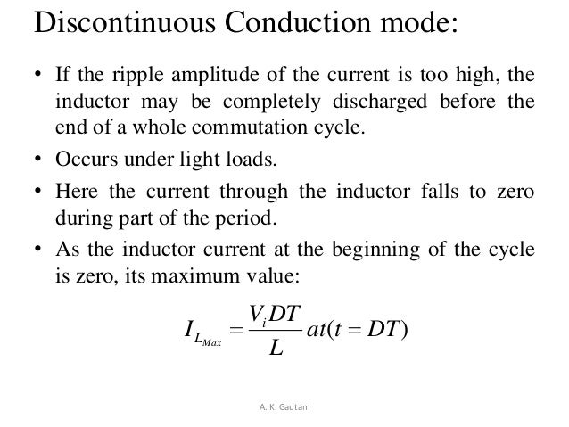 Discontinuous Conduction mode:• If the ripple amplitude of the current is too high, theinductor may be completely discharg...