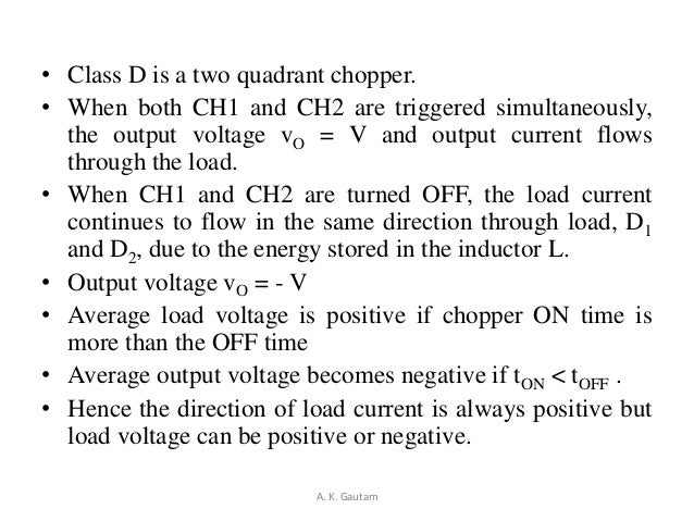 • Class D is a two quadrant chopper.• When both CH1 and CH2 are triggered simultaneously,the output voltage vO = V and out...