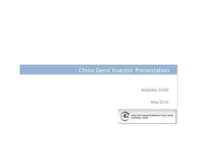 NASDAQ: CHOP China Gerui Investor Presentation May 2014