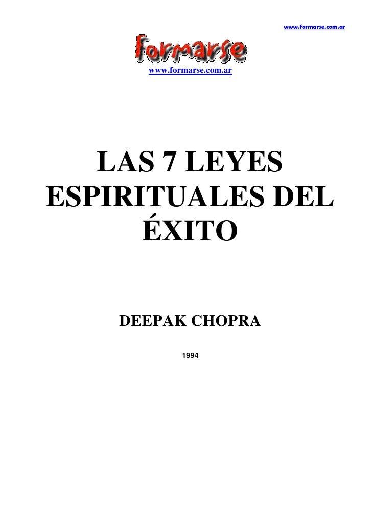 www.formarse.com.ar <br />LAS 7 LEYES ESPIRITUALES DEL ÉXITO<br />DEEPAK CHOPRA<br />1994<br />Tú eres lo que es el profun...