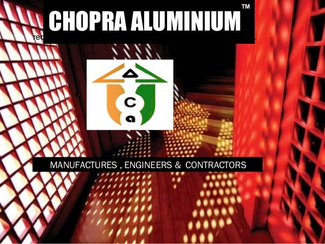 CHOPRA ALUMINIUMreduced time. efficient construction. easy customization. ™ MANUFACTURES , ENGINEERS & CONTRACTORS