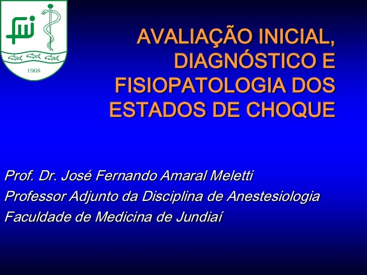 AVALIAÇÃO INICIAL,                     DIAGNÓSTICO E                FISIOPATOLOGIA DOS                ESTADOS DE CHOQUEPro...