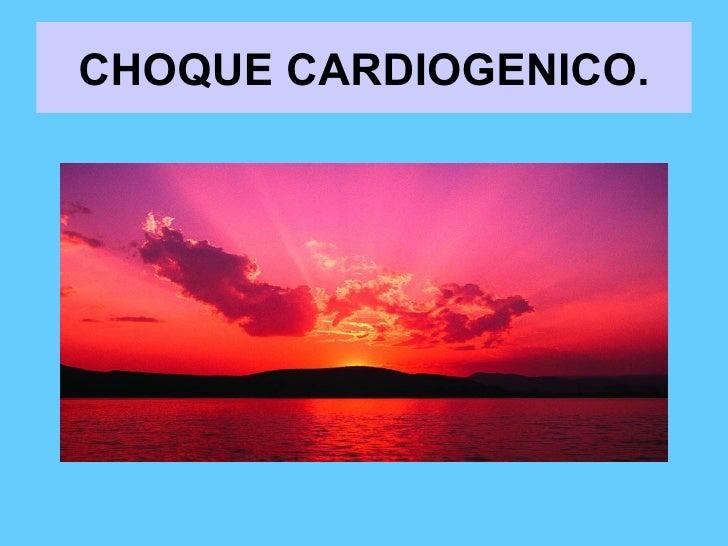 CHOQUE CARDIOGENICO.