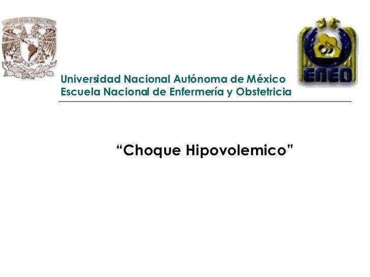 """Universidad Nacional Autónoma de México Escuela Nacional de Enfermería y Obstetricia """" Choque Hipovolemico"""""""