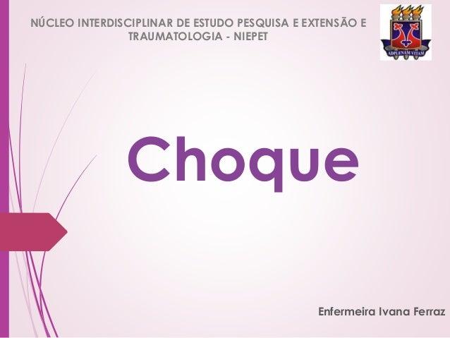 NÚCLEO INTERDISCIPLINAR DE ESTUDO PESQUISA E EXTENSÃO E  Choque  Enfermeira Ivana Ferraz  TRAUMATOLOGIA - NIEPET