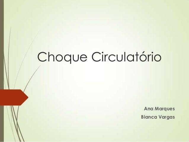 Choque Circulatório  Ana Marques  Bianca Vargas