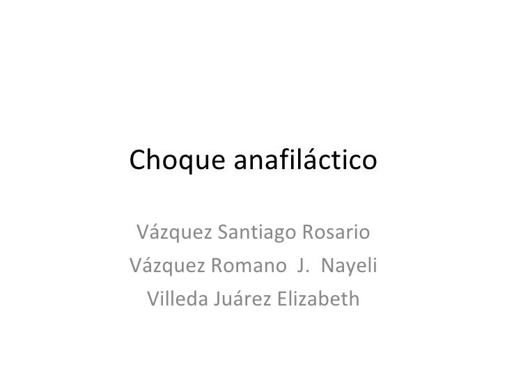 Choque anafiláctico Vázquez Santiago Rosario Vázquez Romano  J.  Nayeli Villeda Juárez Elizabeth