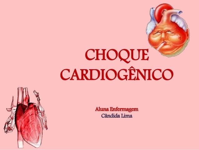 CHOQUE CARDIOGÊNICO Aluna Enfermagem Cândida Lima