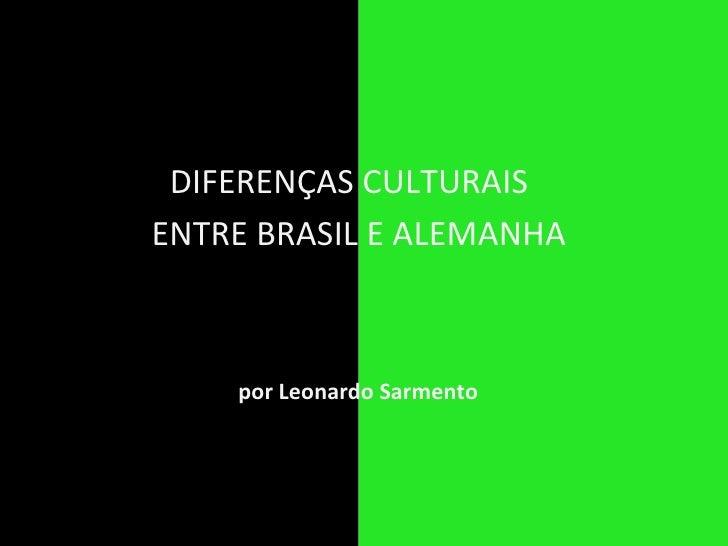 ENTRE BRASIL E ALEMANHA por Leonardo Sarmento DIFERENÇAS CULTURAIS