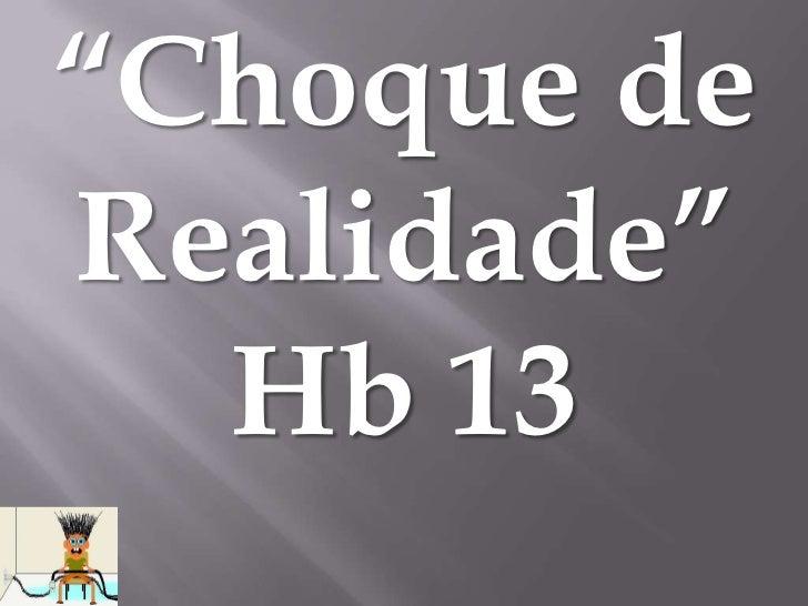 """Choque deRealidade""  Hb 13"