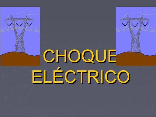 CHOQUECHOQUE ELÉCTRICOELÉCTRICO