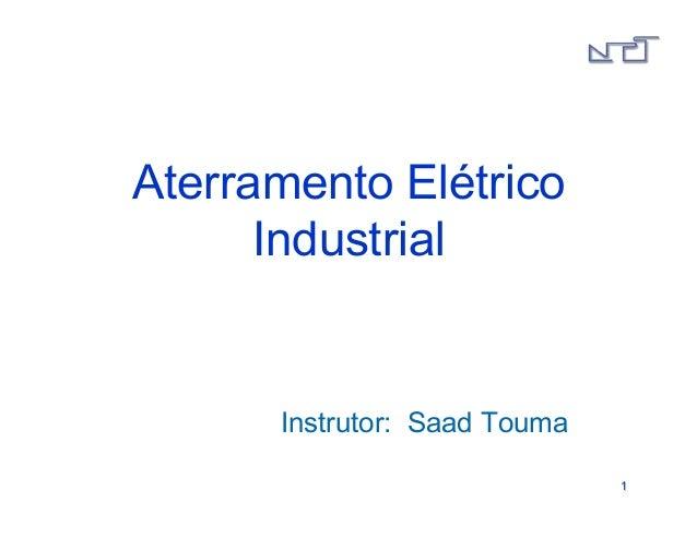 11  Aterramento Elétrico  Industrial  Instrutor: Saad Touma