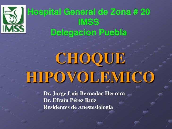 Hospital General de Zona # 20            IMSS     Delegacion Puebla   CHOQUEHIPOVOLEMICO   Dr. Jorge Luis Bernadac Herrera...