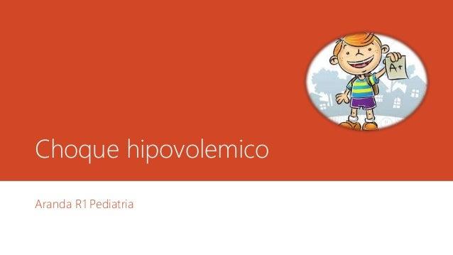 Choque hipovolemico Aranda R1 Pediatria