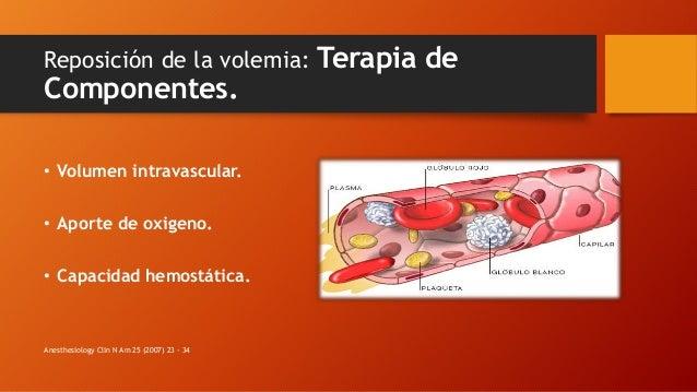 Reposición de la volemia: Terapia de Componentes. • Volumen intravascular. • Aporte de oxigeno. • Capacidad hemostática. A...