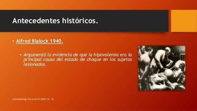 Antecedentes históricos. • Alfred Blalock 1940. • Argumentó la evidencia de que la hipovolemia era la principal causa del ...