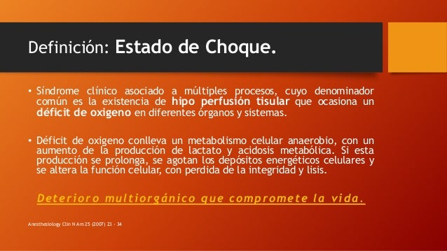 Definición: Estado de Choque. • Síndrome clínico asociado a múltiples procesos, cuyo denominador común es la existencia de...